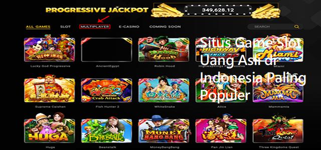 Situs Game Slot Uang Asli di Indonesia Paling Populer