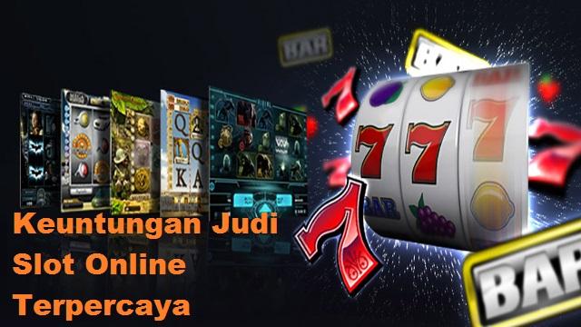 Keuntungan Judi Slot Online Terpercaya