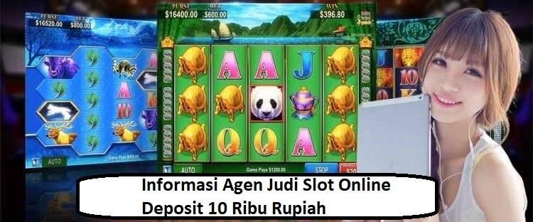 Informasi Agen Judi Slot Online Deposit 10 Ribu Rupiah