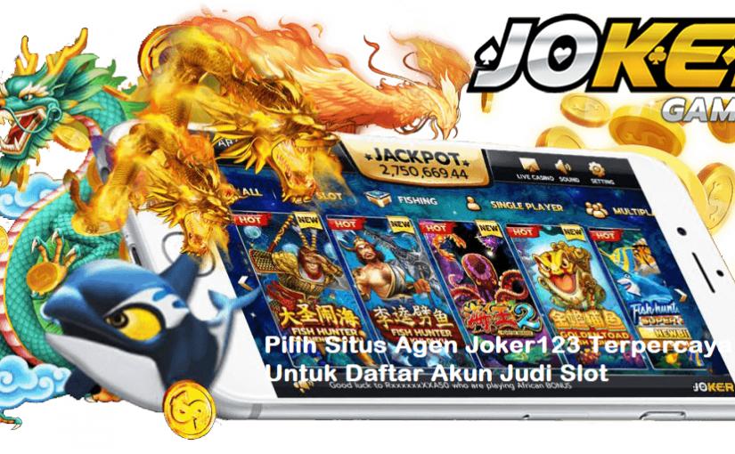 Pilih Situs Agen Joker123 Terpercaya Untuk Daftar Akun Judi Slot