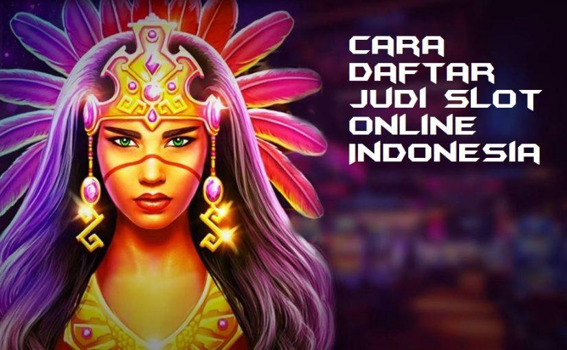 Cara Daftar Judi Slot Online Indonesia
